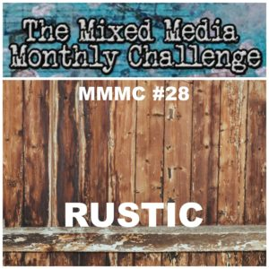 The Mixed Media Monthly Challenge Rustic